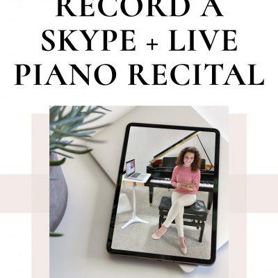 Easy Tips to Record a Skype + Live Piano Recital