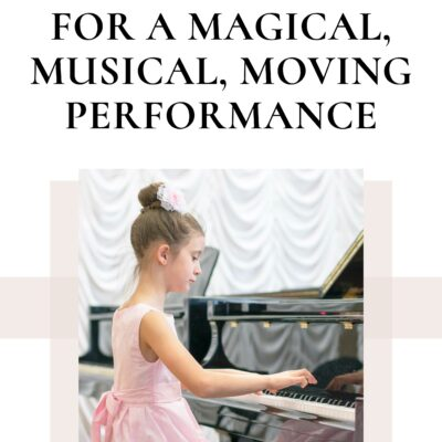 Three Rules for A Magical, Musical, Moving Piano Performance