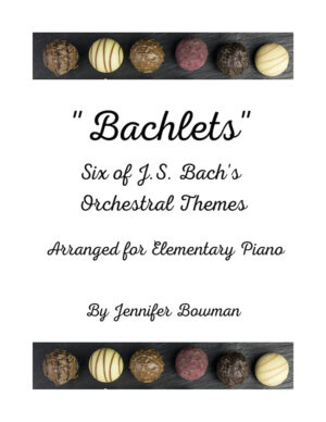Bachlets: Six Orchestral Themes of JS Bach Arranged for Piano by Jennifer Bowman
