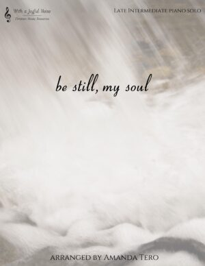Be Still, My Soul – Late Intermediate/Early Advanced Piano Solo