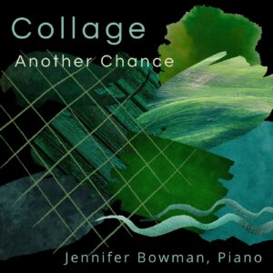 Collage: Another Chance, Piano Solo by Jennifer Bowman