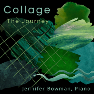 Collage: The Journey, Piano Solo by Jennifer Bowman